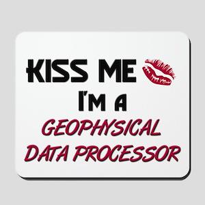 Kiss Me I'm a GEOPHYSICAL DATA PROCESSOR Mousepad