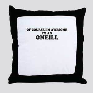 Of course I'm Awesome, Im ONEILL Throw Pillow