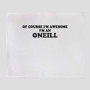 Of course I'm Awesome, Im ONEILL Throw Blanket