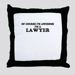 Of course I'm Awesome, Im LAWYER Throw Pillow