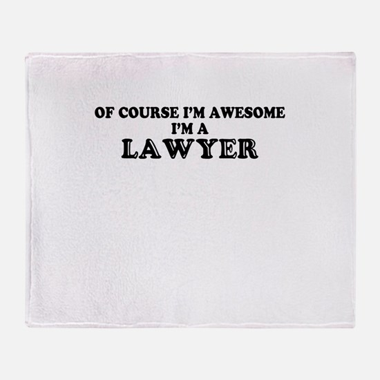 Of course I'm Awesome, Im LAWYER Throw Blanket