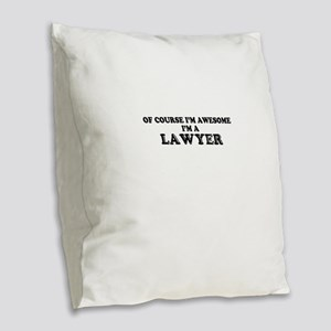 Of course I'm Awesome, Im LAWY Burlap Throw Pillow