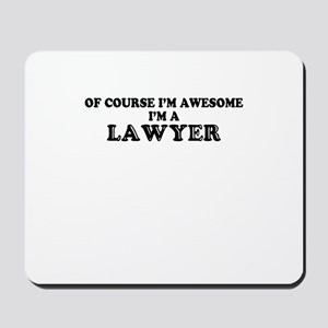 Of course I'm Awesome, Im LAWYER Mousepad