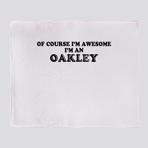 Of course I'm Awesome, Im OAKLEY Throw Blanket