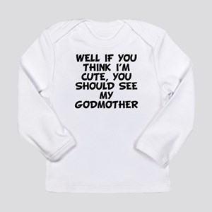 You Should See My Godmother Long Sleeve T-Shirt