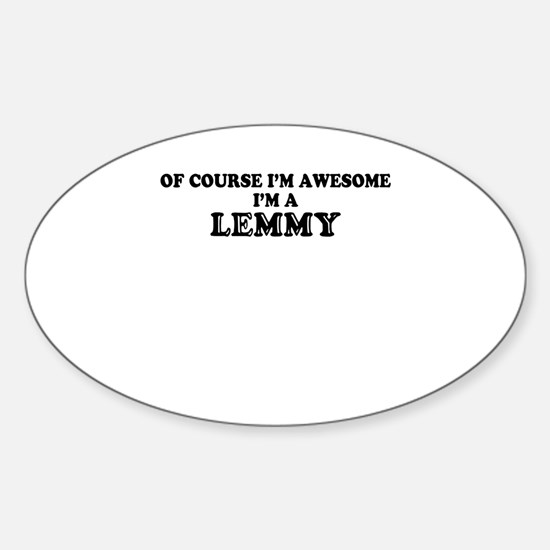 Of course I'm Awesome, Im LEMMY Decal