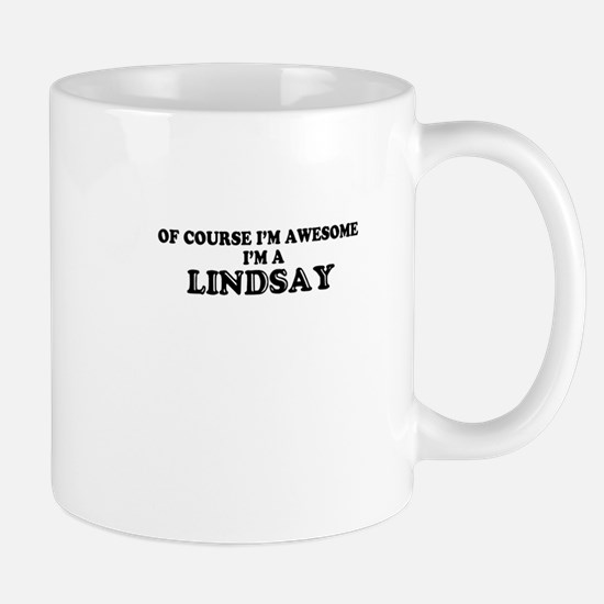 Of course I'm Awesome, Im LINDSAY Mugs