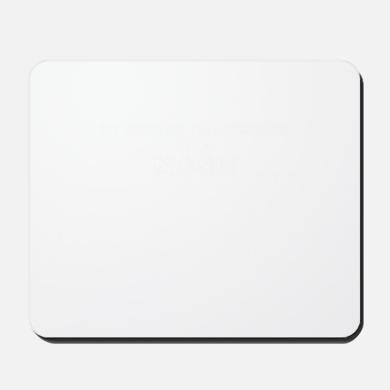 Of course I'm Awesome, Im NASH Mousepad
