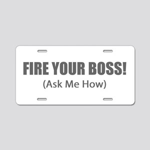 Fire Your Boss Aluminum License Plate