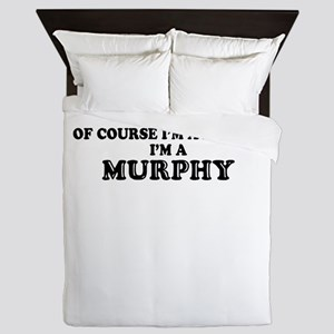 Of course I'm Awesome, Im MURPHY Queen Duvet