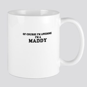 Of course I'm Awesome, Im MADDY Mugs