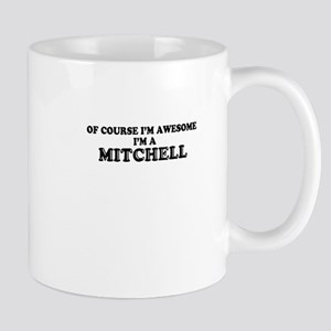 Of course I'm Awesome, Im MITCHELL Mugs