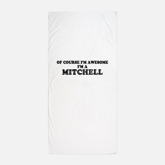 Of course I'm Awesome, Im MITCHELL Beach Towel