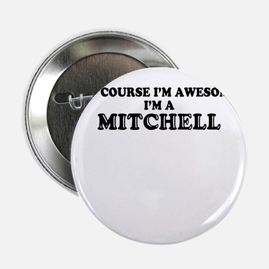 "Of course I'm Awesome, Im MITCHELL 2.25"" Button"