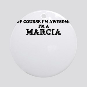 Of course I'm Awesome, Im MARCIA Round Ornament