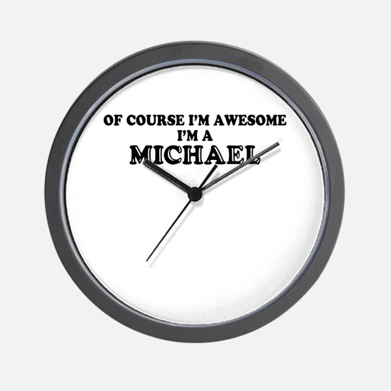 Of course I'm Awesome, Im MICHAEL Wall Clock