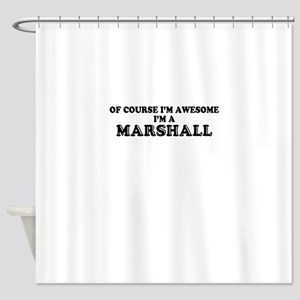 Of course I'm Awesome, Im MARSHALL Shower Curtain