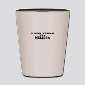 Of course I'm Awesome, Im MELISSA Shot Glass