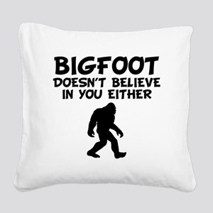 Bigfoot Doesn't Believe In You Either Square Canva