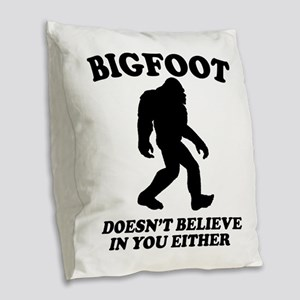 Bigfoot Doesn't Believe In You Either Burlap Throw