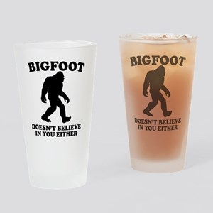 Bigfoot Doesn't Believe In You Either Drinking Gla