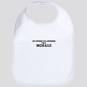 Of course I'm Awesome, Im MCHALE Bib
