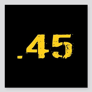 ".45 Ammo: Black & Gold Square Car Magnet 3"" x 3"""