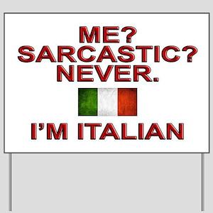Me Sarcastic? I'm Italian Yard Sign