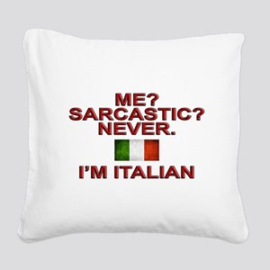 Me Sarcastic? I'm Italian Square Canvas Pillow