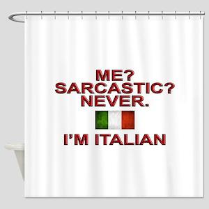 Me Sarcastic? I'm Italian Shower Curtain