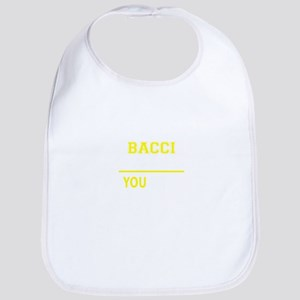 It's A BACCI thing, you wouldn't understand !! Bib