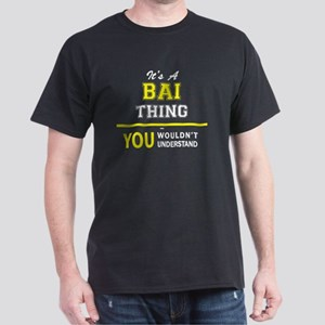 It's A BAI thing, you wouldn't understand T-Shirt