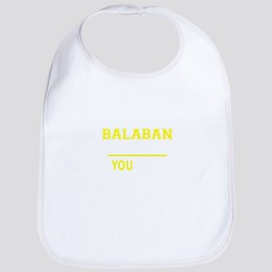 It's A BALABAN thing, you wouldn't understand Bib