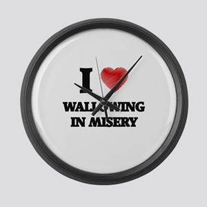 I love Wallowing In Misery Large Wall Clock