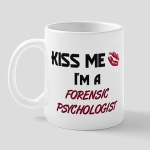 Kiss Me I'm a FORENSIC PSYCHOLOGIST Mug