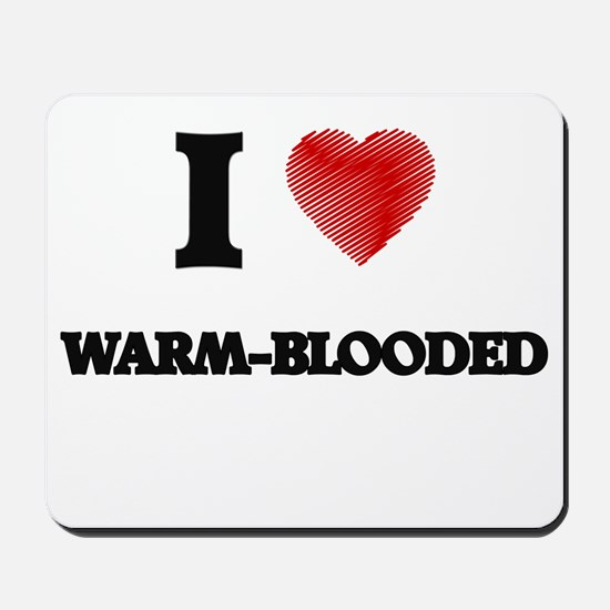I love Warm-Blooded Mousepad
