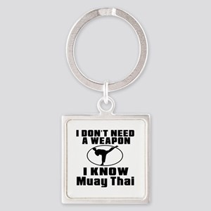 I Don't Need Weapon I Know Muay Th Square Keychain