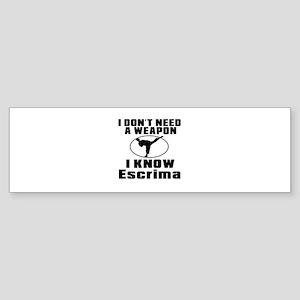 I Don't Need Weapon I Know Escrim Sticker (Bumper)