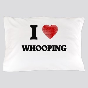 I love Whooping Pillow Case