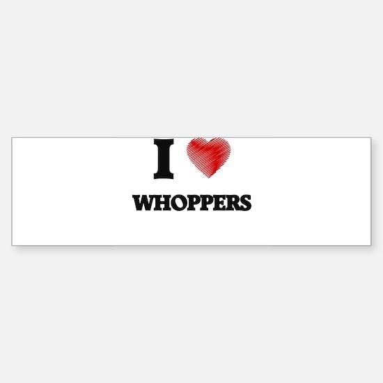 I love Whoppers Bumper Bumper Bumper Sticker