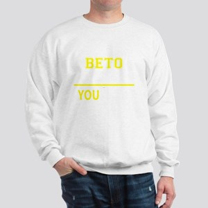 It's A BETO thing, you wouldn't underst Sweatshirt