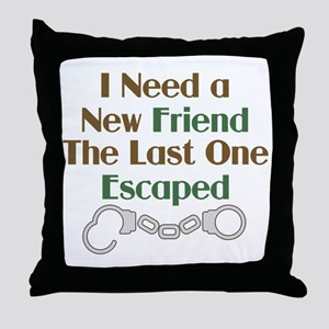 I Need a New Friend Humor Throw Pillow