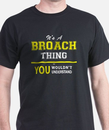 It's A BROACH thing, you wouldn't understa T-Shirt