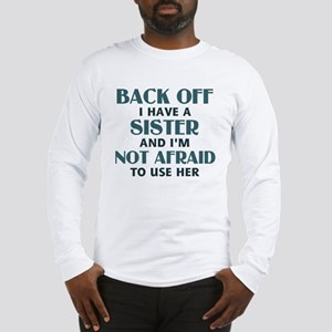 Back Off I Have a Sister (blue Long Sleeve T-Shirt