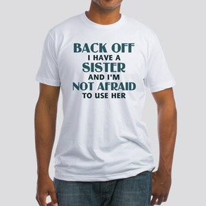 Back Off I Have a Sister (blue) Fitted T-Shirt