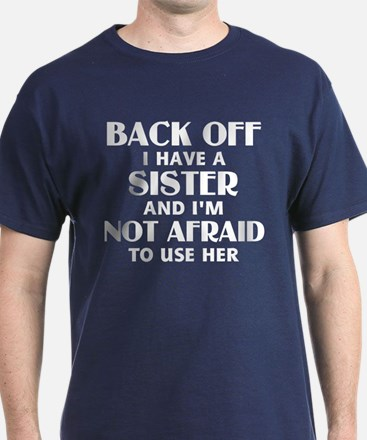 Back Off I Have a Sister (white) T-Shirt