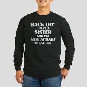 Back Off I Have a Sister Long Sleeve Dark T-Shirt