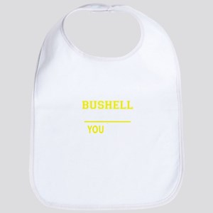 It's A BUSHELL thing, you wouldn't understand Bib