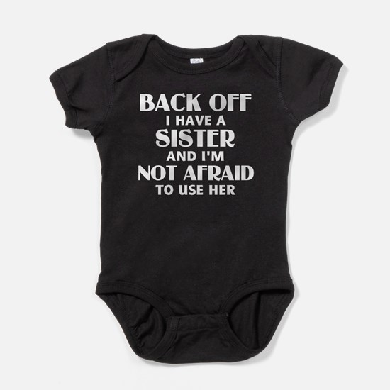 Back Off I Have a Sister (white) Baby Bodysuit