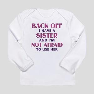 Back Off I Have a Siste Long Sleeve Infant T-Shirt
